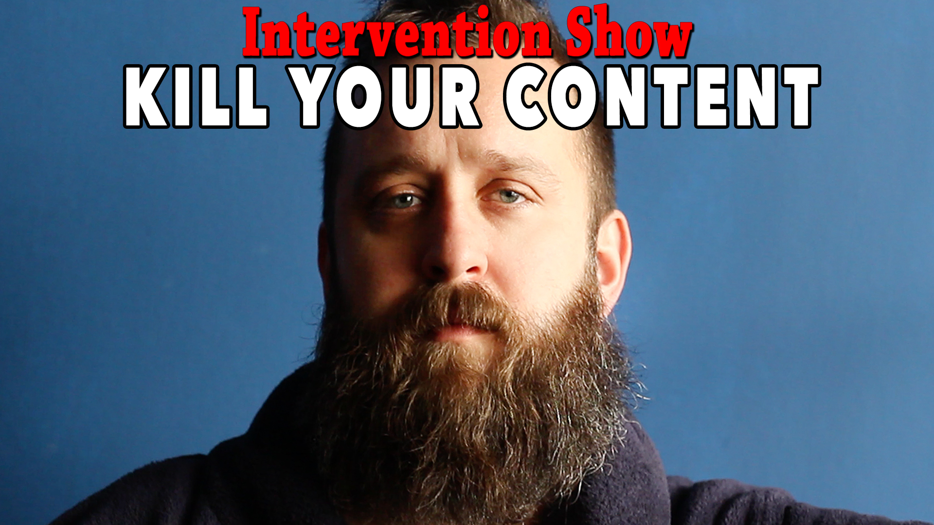 Intervention Show: Kill Your Content