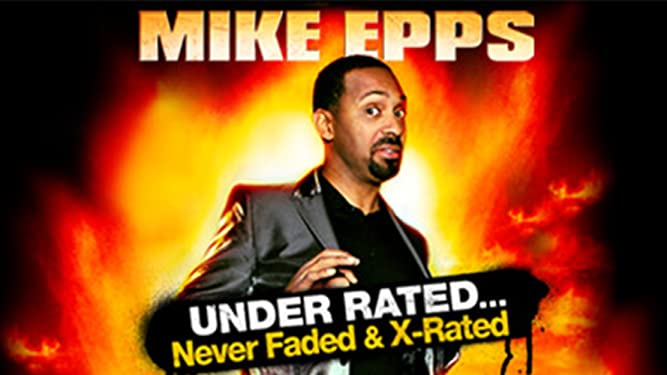 Mike Epps: Under Rated, Never Faded & X-Rated
