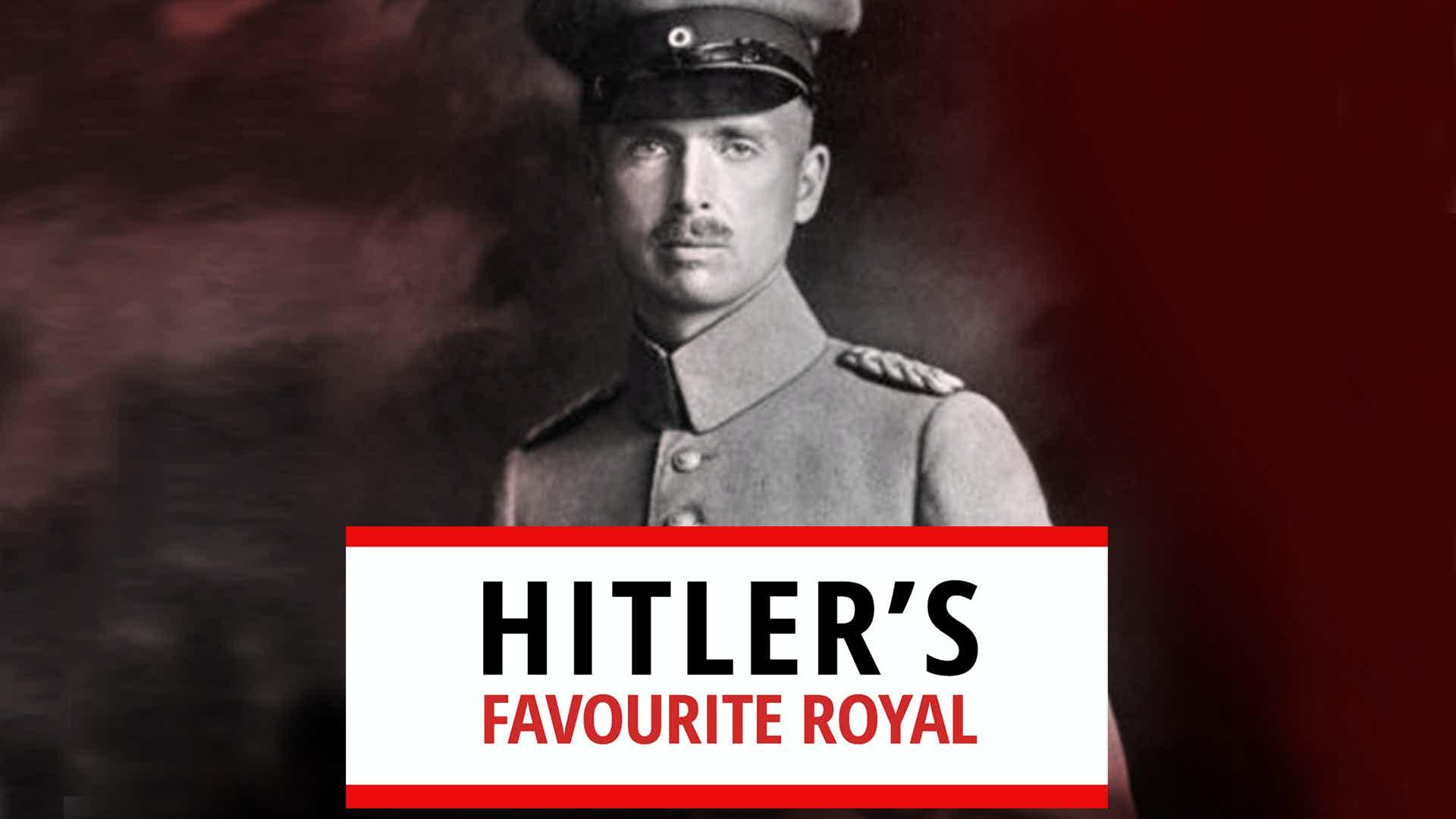 Hitler's Favourite Royal