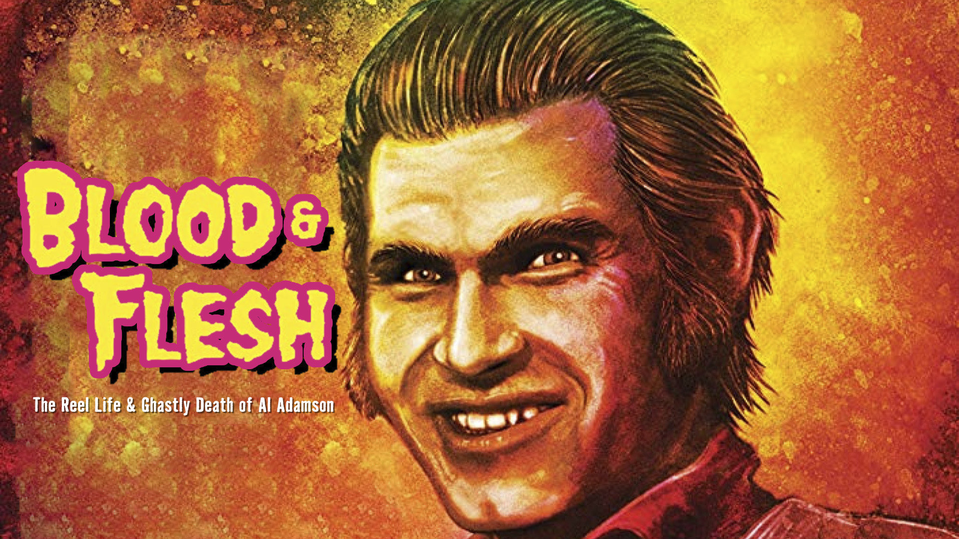 Blood & Flesh - The Reel Life & Ghastly Death of Al Adamson
