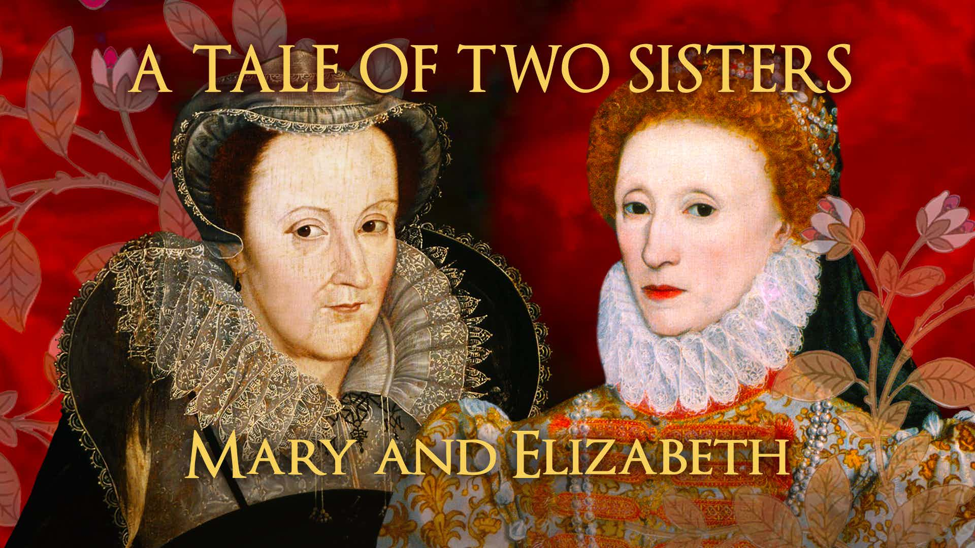 A Tale Of Two Sisters: Elizabeth I And Mary