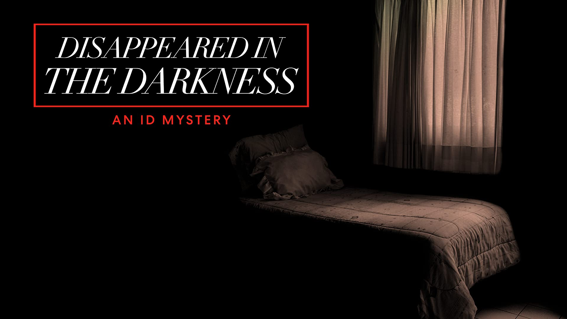 Disappeared In the Darkness: An ID Mystery - Season 1