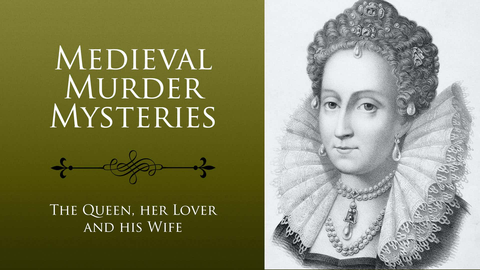 Medieval Murder Mysteries: The Queen, Her Lover and His Wife