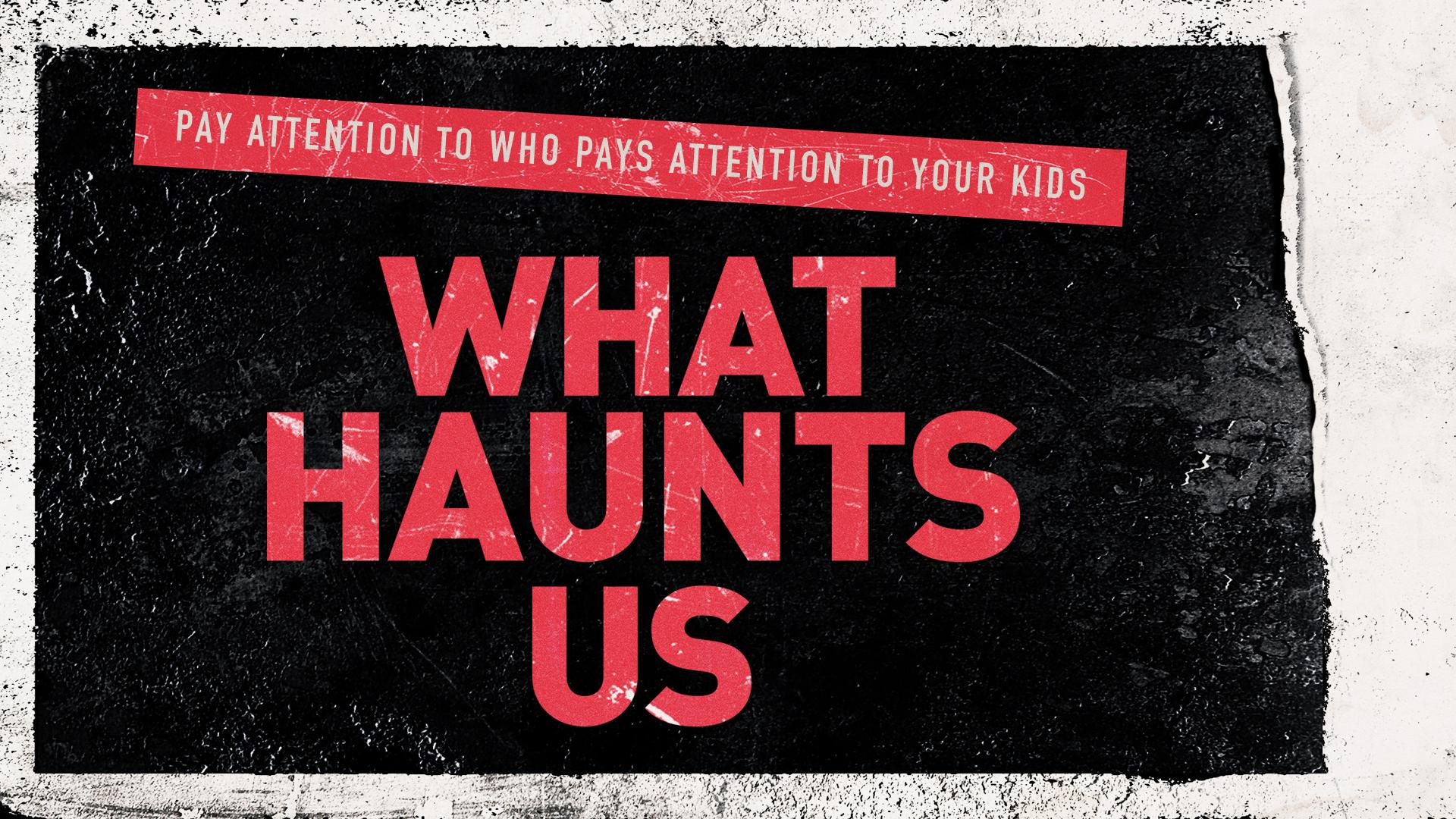 What Haunts Us
