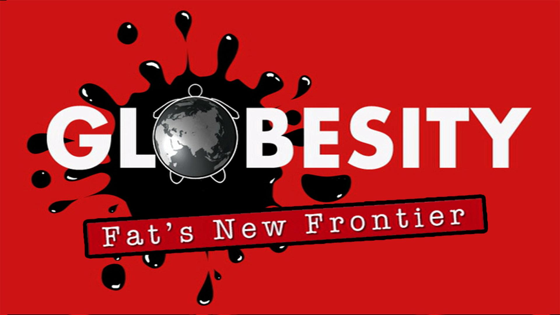 Globesity: Fat's New Frontier