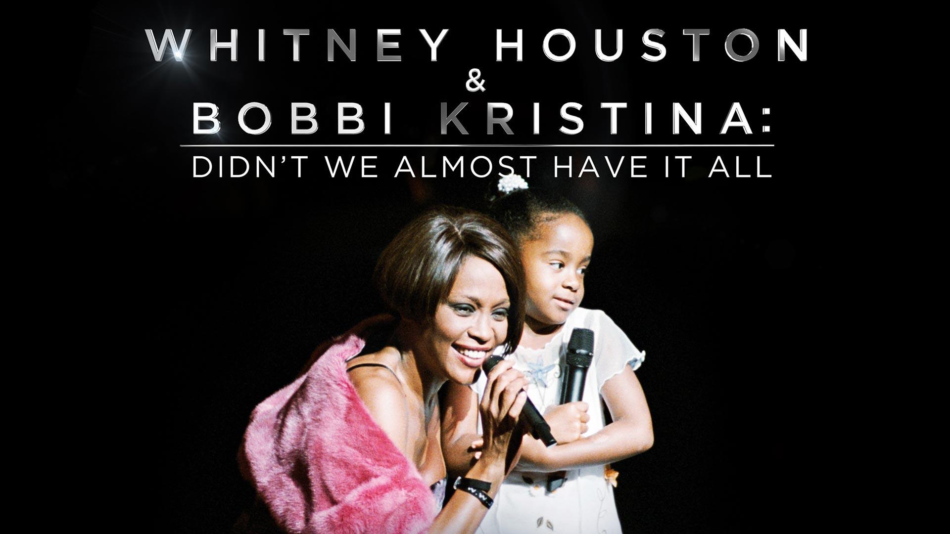 Whitney Houston & Bobbi Kristina: Didn't We Almost Have It All Season 1