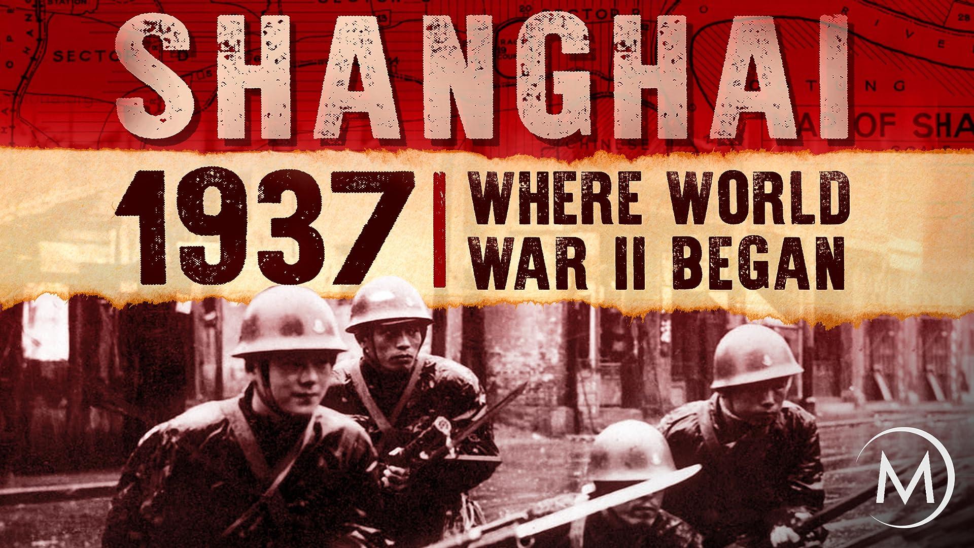 Shanghai 1937: Where World War II Began