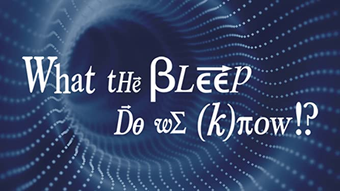 What the Bleep Do We Know!?