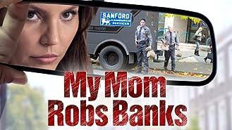 My Mom Robs Banks