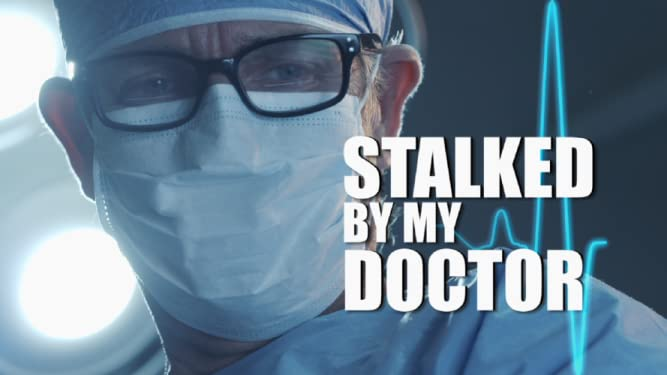 Stalked By My Doctor