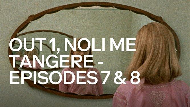 Out 1, Noli Me Tangere – Episodes 7 & 8