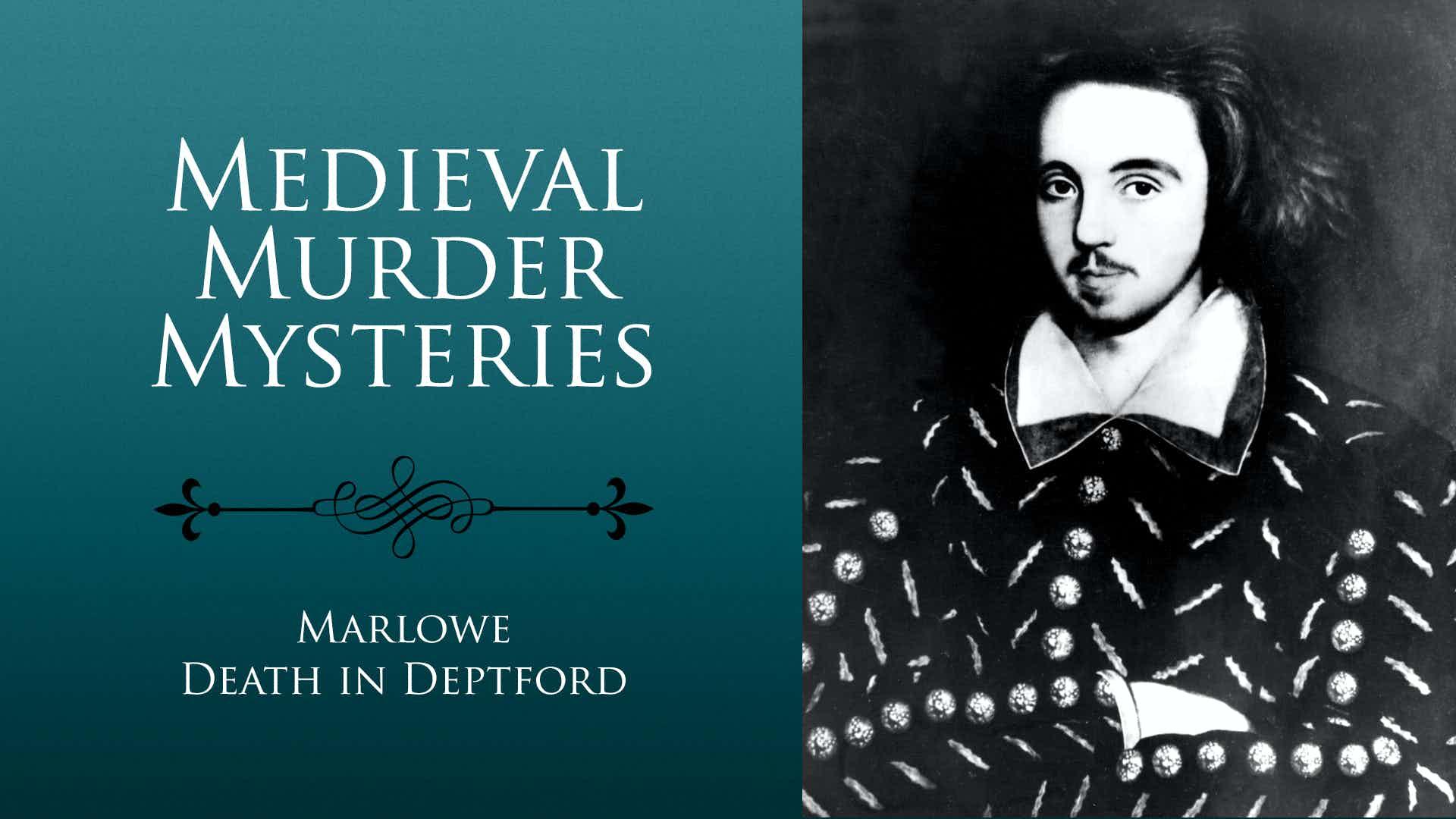Medieval Murder Mysteries. Marlowe: Death in Deptford