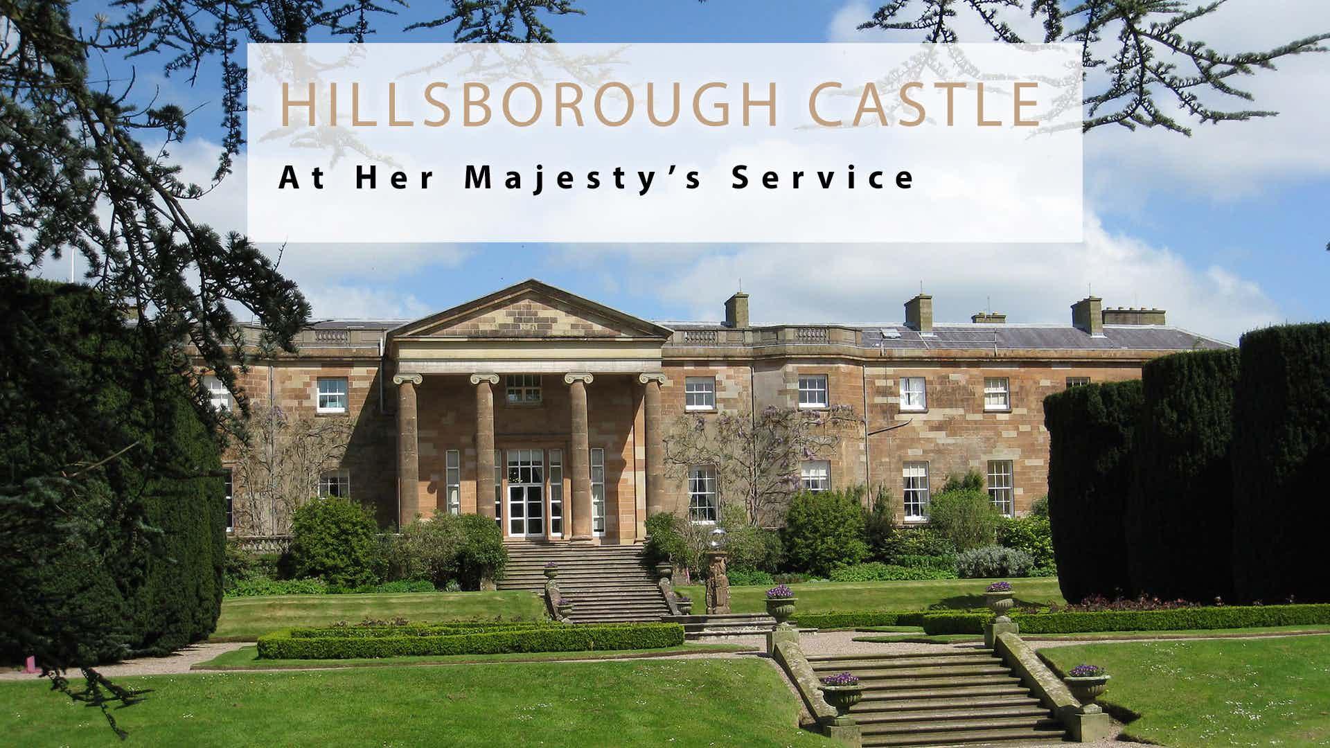 At Her Majesty's Service: Hillsborough Castle