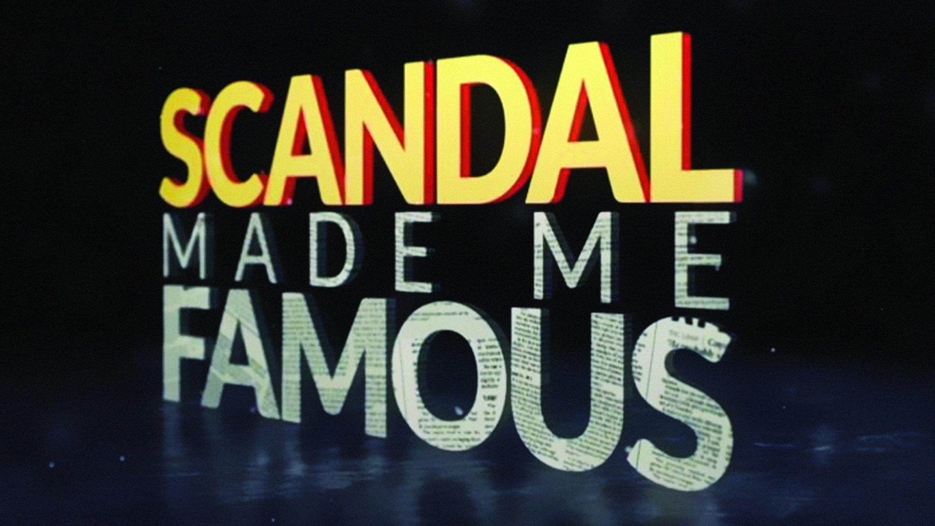 Scandal Made Fame