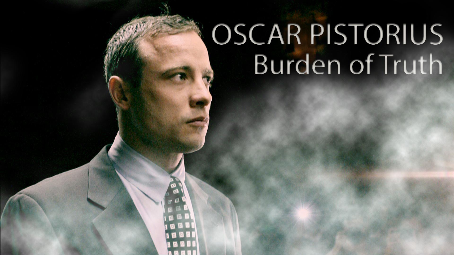 Oscar Pistorius: Burden of Truth