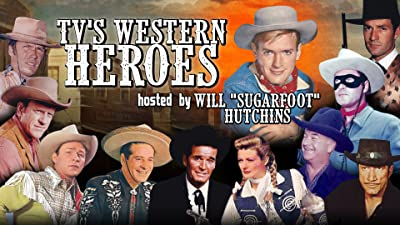 """TV's Western Heroes, Hosted By Will """"Sugarfoot"""" Hutchins"""