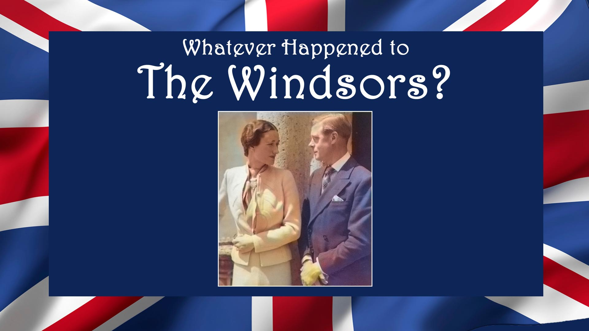 Whatever Happened to The Windsors?