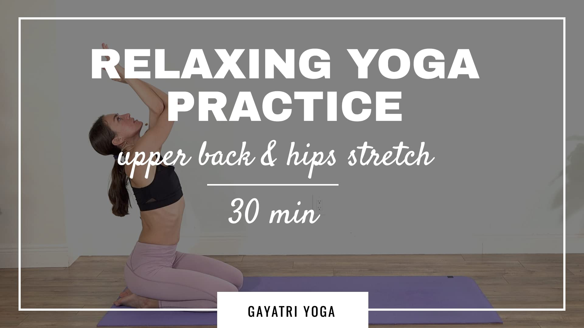 30 Min Relaxing Yoga Practice - Upper Back & Hips Stretch | Gayatri Yoga