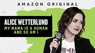 Alice Wetterlund: My Mama Is A Human And So Am I - Season 1