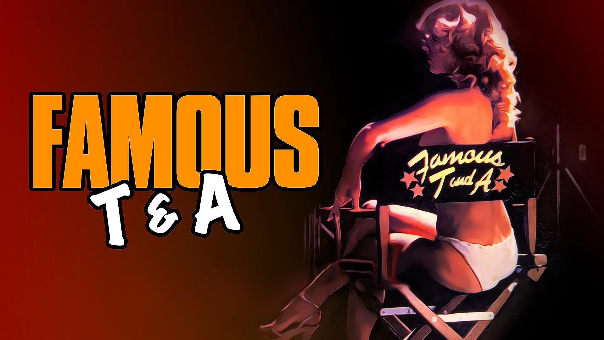 Famous T & A