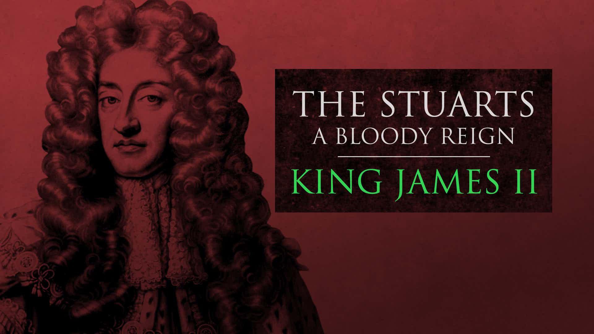 The Stuarts: King James II