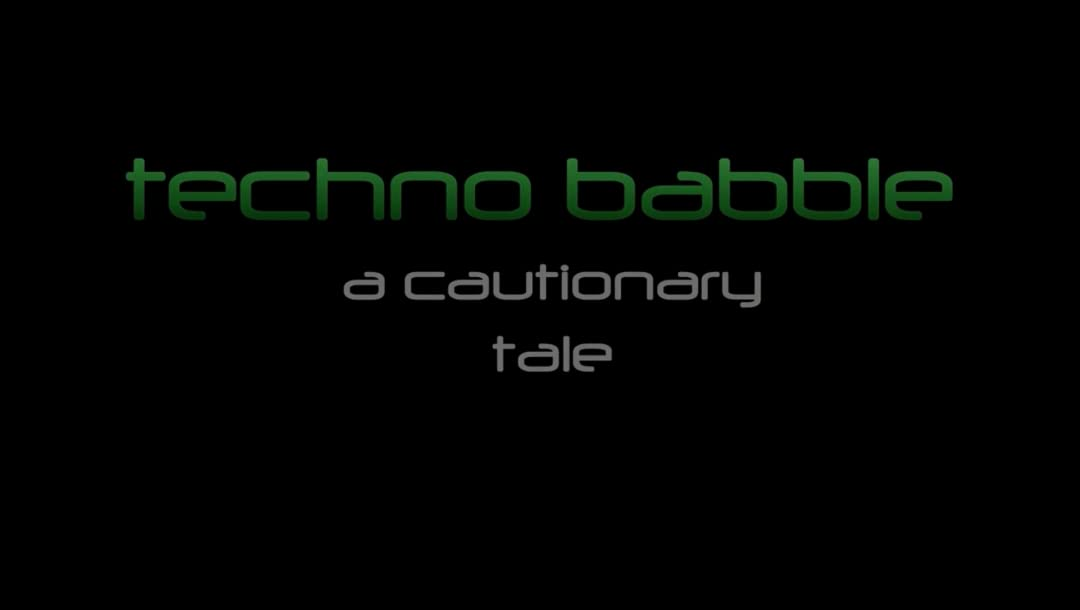 Technobabble: A Cautionary Tale