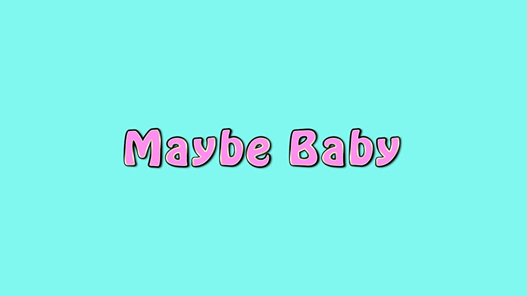 Maybe baby