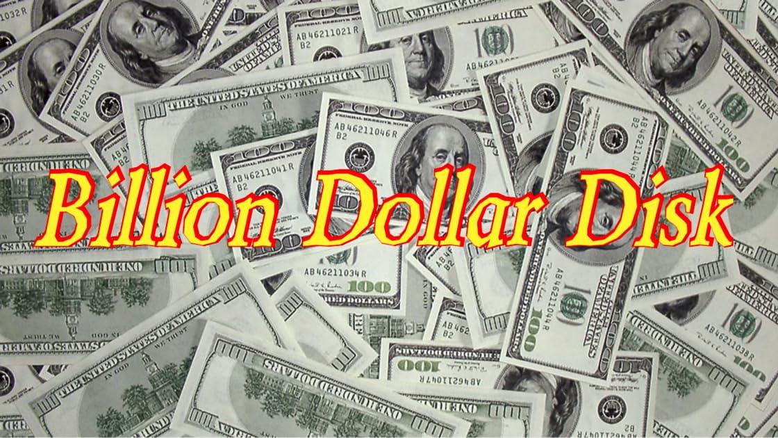 Billion Dollar Disk