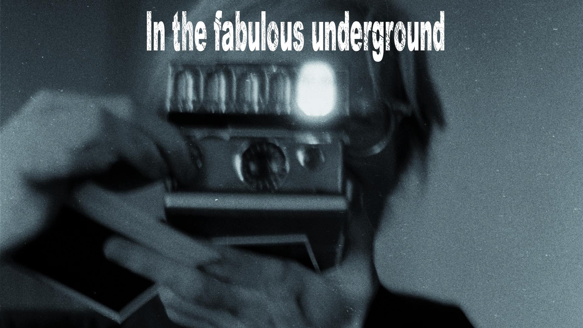 In The Fabulous Underground