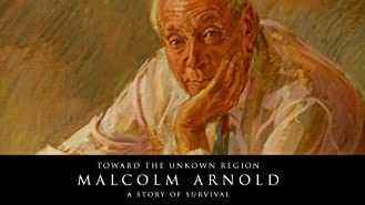 Toward The Unknown Region: Malcolm Arnold A Story Of Survival