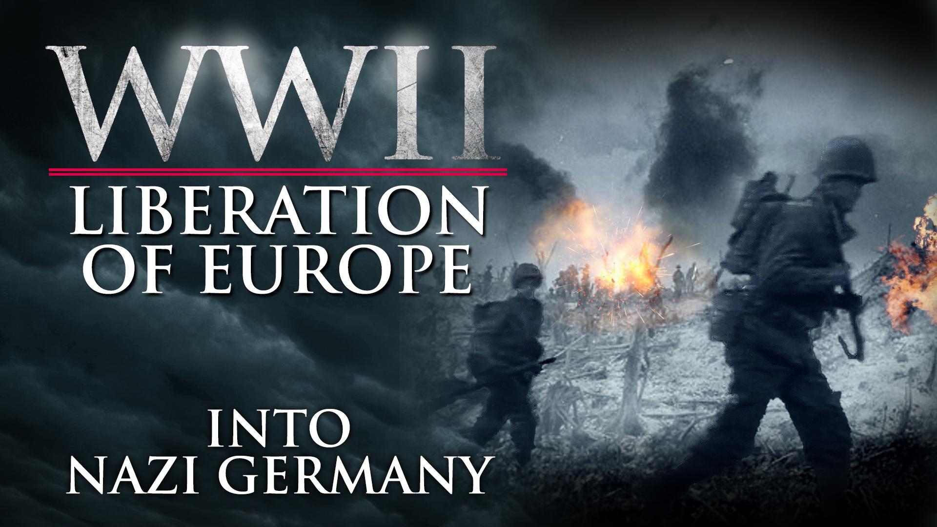 WWII Liberation of Europe - Into Nazi Germany
