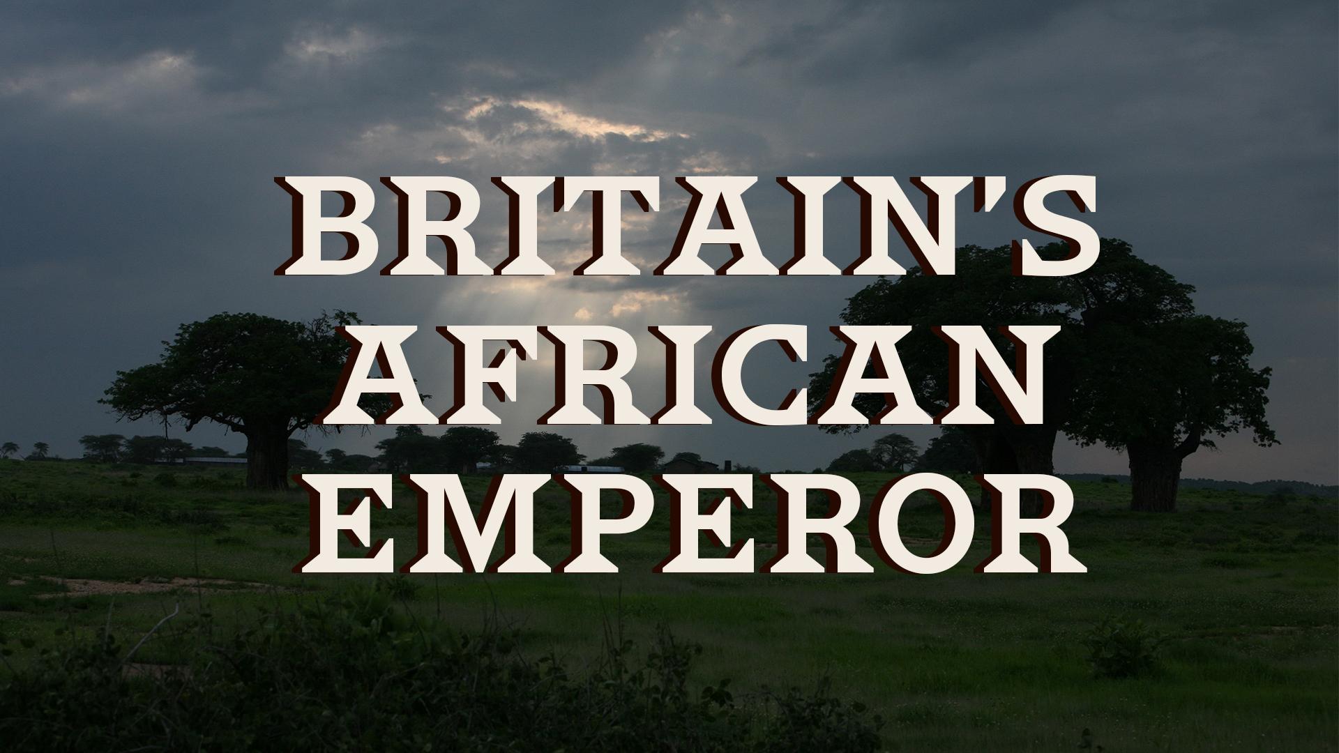 Britain's African Emperor