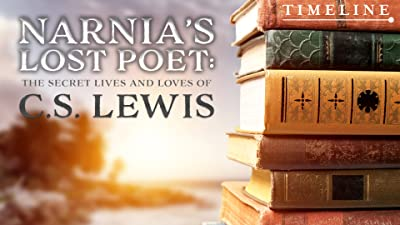 Narnia's Lost Poet: The Secret Lives and Loves Of C.S. Lewis