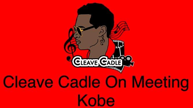 Cleave Cadle On meeting Kobe