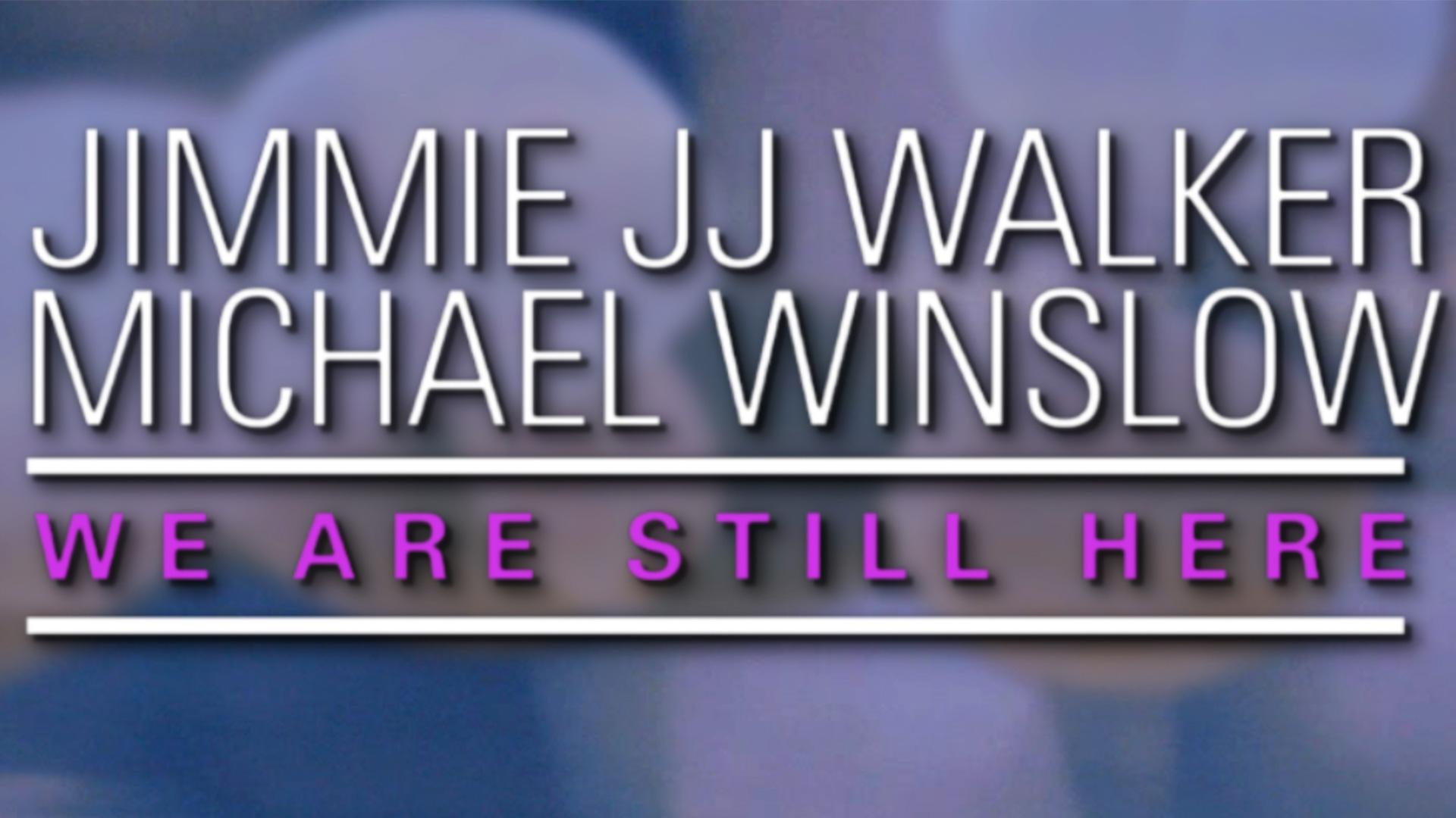 Jimmie JJ Walker & Michael Winslow: We Are Still Here