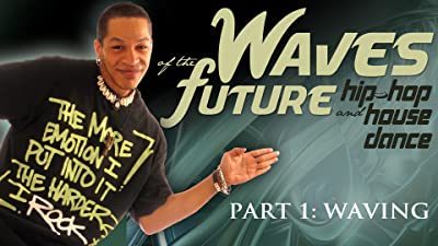 Waves of the Future: Hip-Hop & House Dance Part 1: Waving
