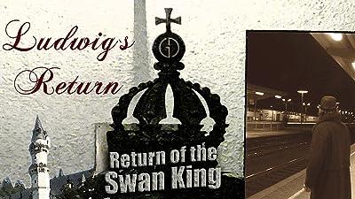 Ludwig-s Return - Return of the Swan King