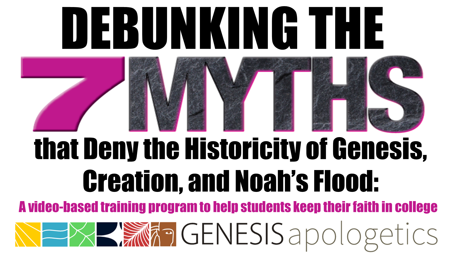 Debunking the Seven Myths that Deny the Historicity of Genesis, Creation, and Noah's Flood: A video-based training program to help students keep their faith in college