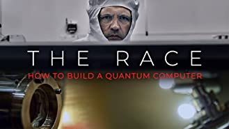 The Race: How to Build a Quantum Computer