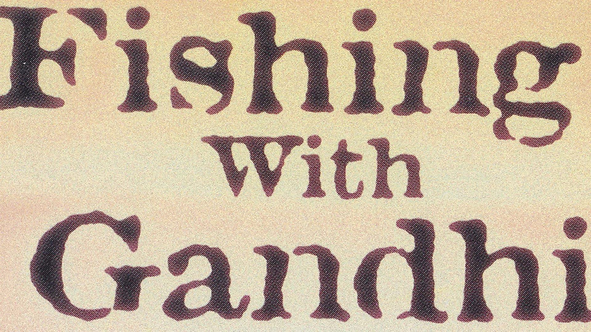 Fishing With Gandhi