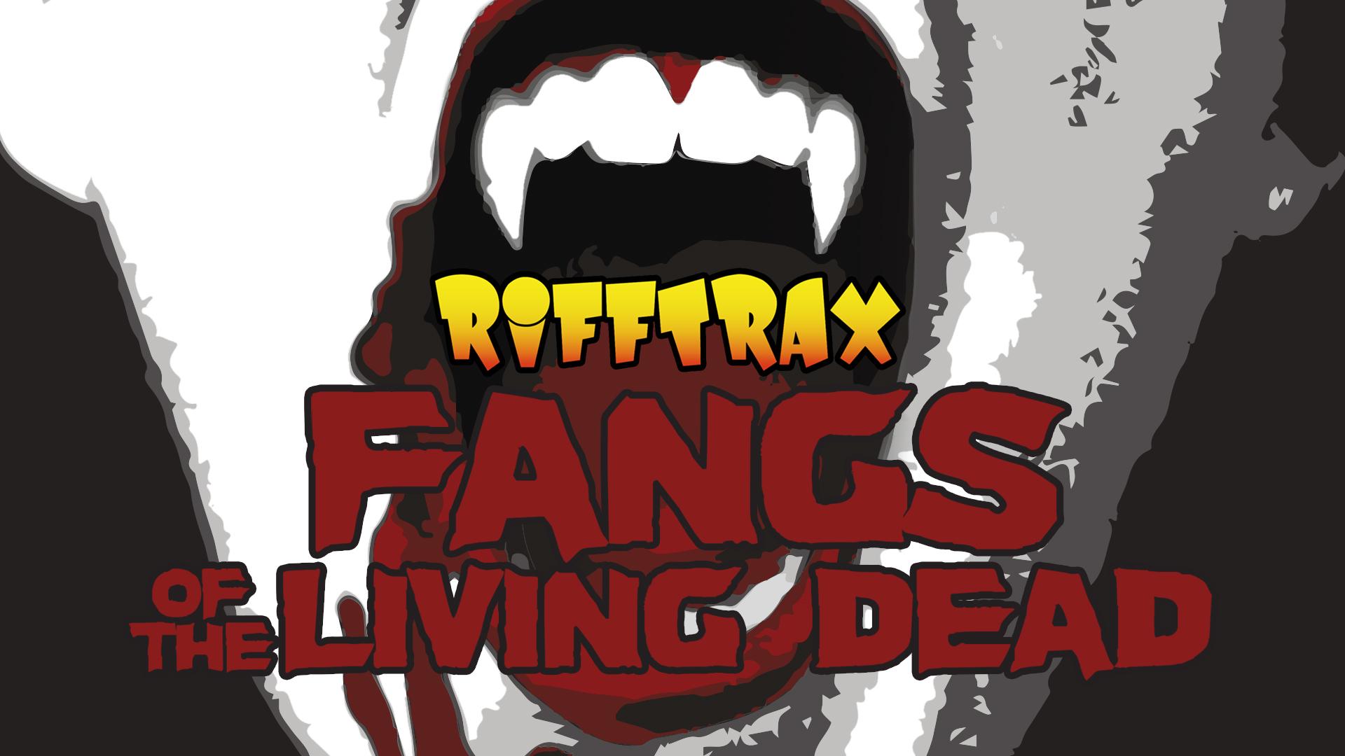 RiffTrax: Fangs of the Living Dead