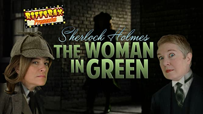 RiffTrax Presents: Sherlock Holmes and the Woman in Green