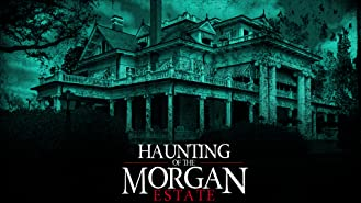 The Haunting of the Morgan Estate