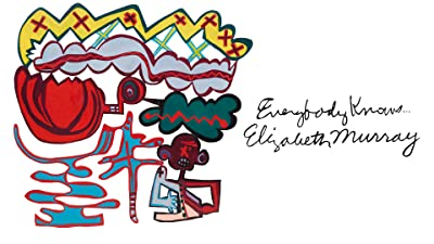 Everybody Knows...Elizabeth Murray