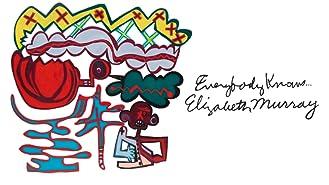 Everybody Knows...Elizabeth Murray