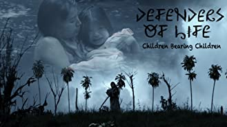Defenders of Life: Children Bearing Children