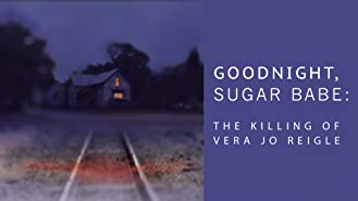 Goodnight Sugar Babe: The Killing of Vera Jo Reigle