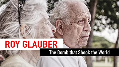 Roy Glauber - The Bomb that Shook the World