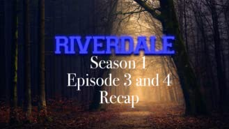 Riverdale Season 1 Episode 3 and 4 Recap