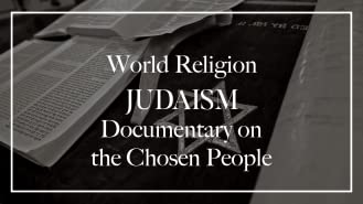 World Religion Judaism Documentary on the Chosen People